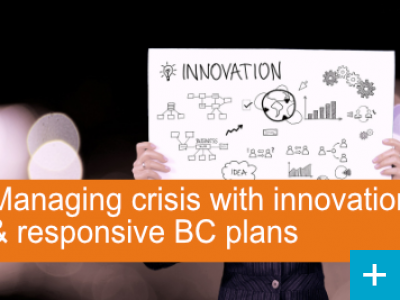 Managing crisis with innovation and a responsive Business Continuity Plan